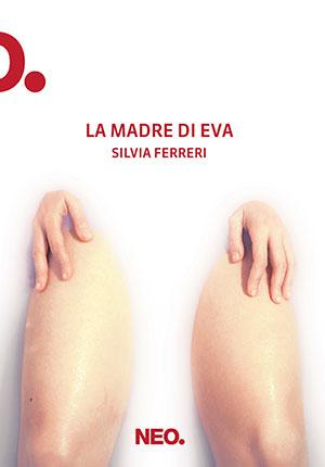 La madre di Eva. Neo Edizioni, Silvia Ferreri, #Librinfestival