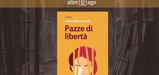 Pazze di libertà, Silvia meconcelli, Alter Ego edizioni, Librinfestival 5 edizione